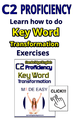 C2 PROFICIENCY - KEY WORD TRANSFORMATION