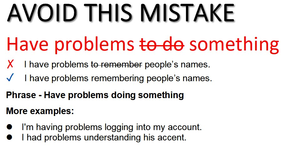 have problems doing something - common mistake: have problems to do something
